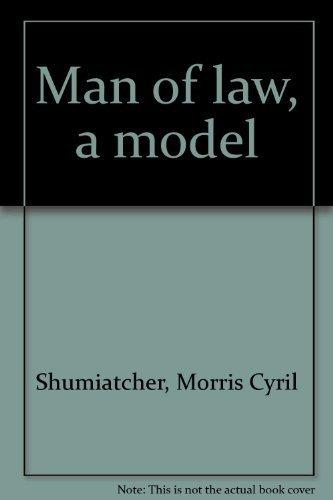 MAN OF LAW: A MODEL: Shumiatcher, Morris