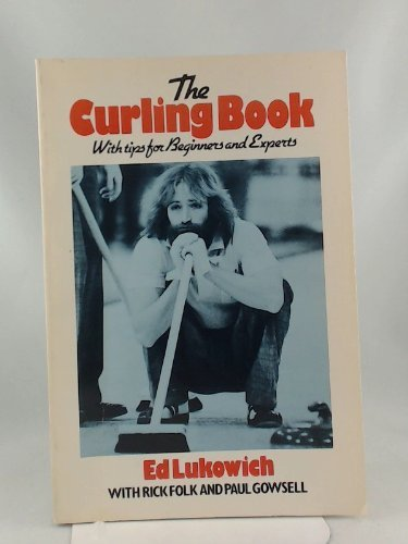 Curling Book: With Tips for Beginners and Experts: Lukowich, Ed
