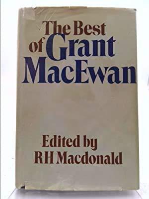 The Best of Grant MacEwan: MacEwan, Grant; Macdonald, R. H. (ed.)