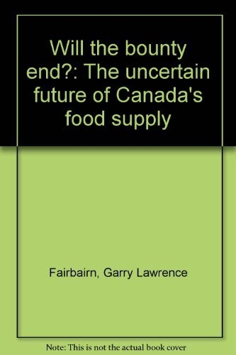 Will the Bounty End? The Uncertain Future of Canada's Food Supply