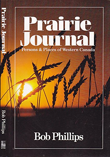 Prairie Journal: Persons and Places of Western Canada