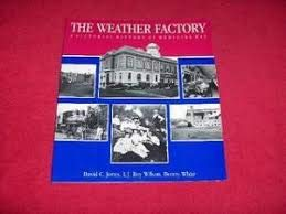 The Weather Factory a Pictorial History of Medicine Hat: Jones, David C., Wilson, L. J. Roy, and ...