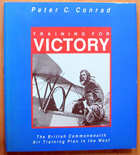 9780888333025: Training for Victory: The British Commonwealth Air Training Plan in the West