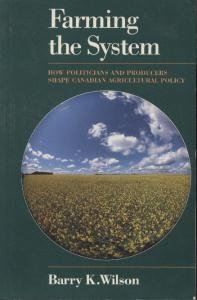 Farming the system: How politics and farmers shape agricultural policy (9780888333179) by Wilson, Barry