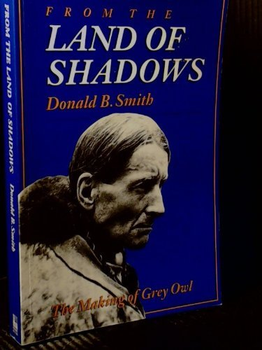 9780888333476: From the Land of Shadows: The Making of Grey Owl