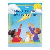 9780888349323: French Full Color Children's Bible / Dieu T'aime - Jésus T'aime / Deux livrets dans un seul volume / 2in1 God Loves You - Jesus Loves You / 5-7 Years