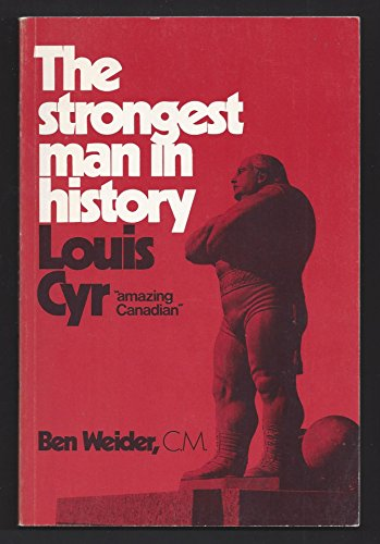 """The strongest man in history: Louis Cyr, """"amazing Canadian"""": Weider, Ben"""