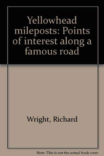 Yellowhead mileposts: Points of interest along a famous road (9780888360182) by Richard Wright