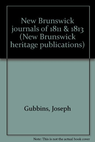 Lieutenant Colonel Joseph Gubbins New Brunswick Journals 1811 & 1813.