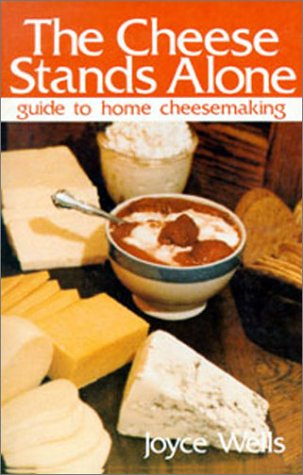 THE CHEESE STANDS ALONE Guide to Home Cheesemaking