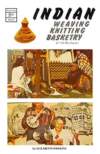 9780888390066: Indian Weaving, Knitting & Basketry of the Northwest