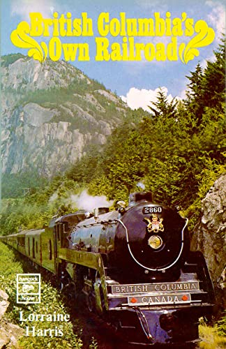 British Columbia's Own Railroad: Harris, Lorraine
