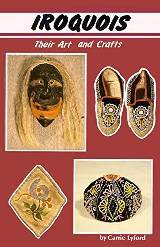 Iroquois : Their Arts and Crafts: Carrie A. Lyford