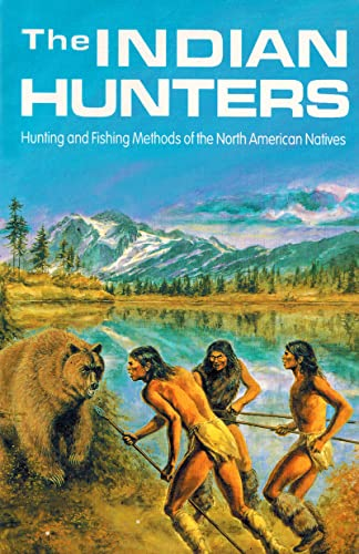 The Indian Hunters: Hunting and Fishing Methods of the North American Natives: Stephen R. Irwin