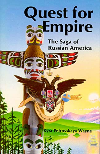Quest for Empire: The Saga of Russian America: Wayne, Kyra Petrovskaya