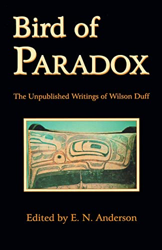 Bird of Paradox: The Unpublished Writings of Wilson Duff: Anderson, Eugene N.; Duff, Wilson