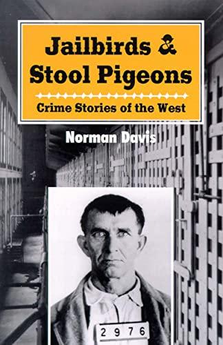 Jailbirds and Stool Pigeons: Crime Stories of: Norman Davis