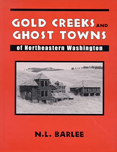 9780888394521: Gold Creeks and Ghost Towns of Northeastern Washington