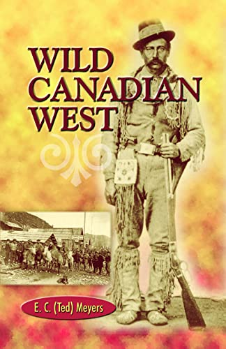 Wild Canadian West (0888394691) by Meyers, E. C.; Meyers, Ted