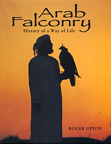 Arab Falconry: History of a Way of Life: Upton, Roger