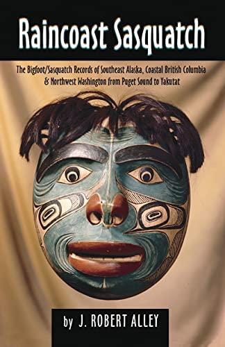 9780888395085: Raincoast Sasquatch: The Bigfoot / Sasquatch Records of Southeast Alaska, Coastal British Columbia & Northwest Washington from Puget Sound to Yakutat