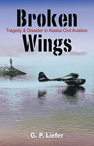 9780888395245: Broken Wings: Tragedy & Disaster in Alaska Civil Aviation