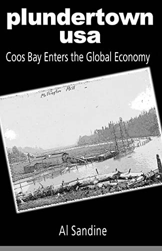 Plundertown, USA: Coos Bay Enters the Global Economy