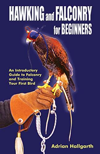 Hawking & Falconry for Beginners: Hallgarth, Adrian