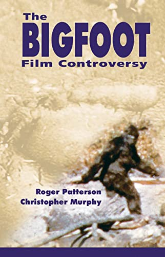 9780888395818: The Bigfoot Film Controversy: Roger Patterson's Complete Book- Do Abominable Snowmen Of America Really Exist? With An Update Supplement On The Famous Patterson/Gimlin Bigfoot Film