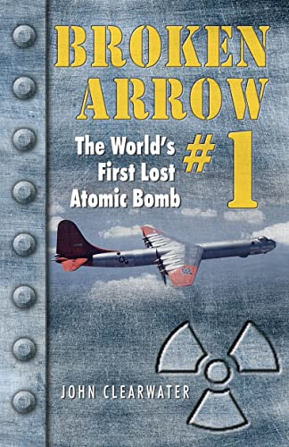 Broken Arrow #1: The World's First Lost Atomic Bomb: Clearwater, John
