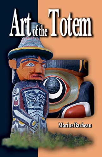 Art of the Totem: Totem Poles of: Marius Barbeau