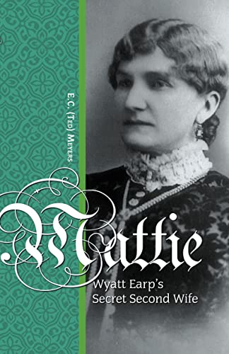 9780888396280: Mattie: Wyatt Earp's Secret Second Wife