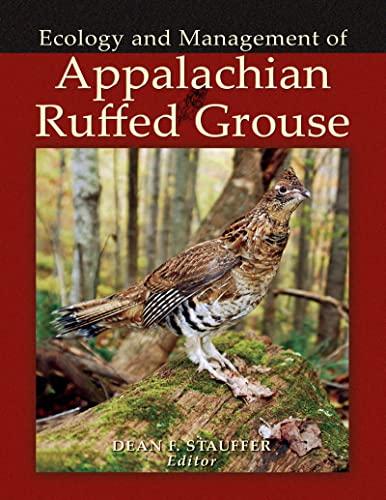 Ecology and Management of Appalachian Ruffed Grouse: Dean F Stauffer