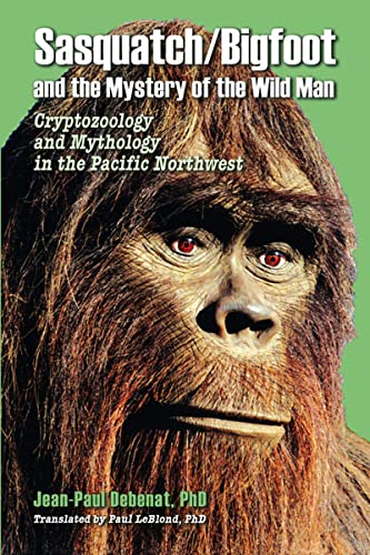 SASQUATCH / BIGFOOT and the Mystery of: Debenat, Jean-Paul (Translated