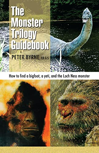 Monster Trilogy Guidebook: How to Find a Bigfoot, a Yeti & the Loch Ness Monster: Byrne, Peter;...