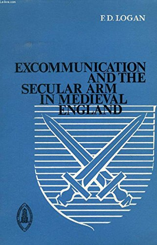 Excommunication and the Secular Arm (Studies and Texts): Logan, F.D.