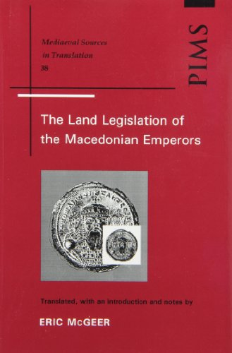 Land Legislation of the Macedonian Emperors (Mediaeval Sources in Translation): n/a