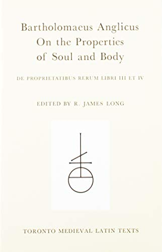 On the Properties of Soul and Body: Bartholomeaus Anglicus; Anglicus