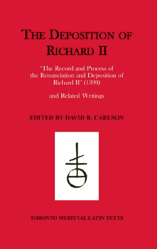 """9780888444790: The Deposition of Richard II: """"the Record and Process of the Renunciation and Deposition of Richard II"""" (1399) and Related Writings (Toronto Medieval Texts & Translations)"""