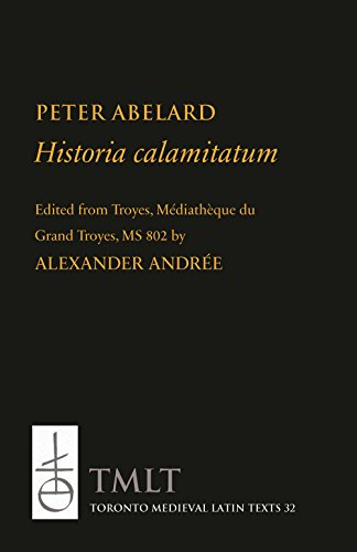 Historia calamitatum: Consolation to a Friend (Toronto: Peter Abelard