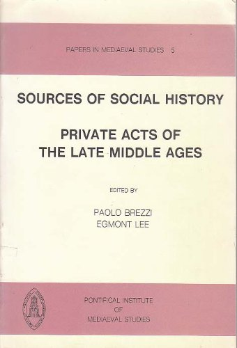 9780888448057: Sources of Social History: Private Acts of the Late Middle Ages (Papers in Mediaeval Studies, 5)