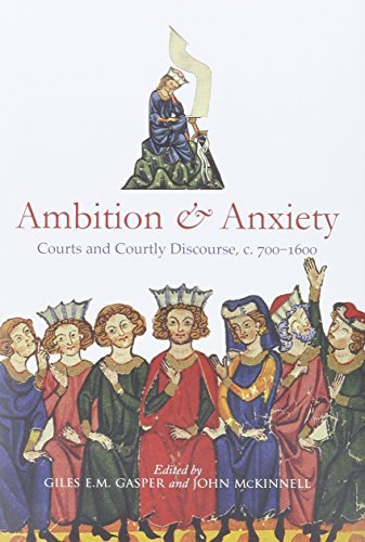 9780888448620: Ambition and Anxiety: Courts and Courtly Discourse, c. 700-1600 (Durham Medieval and Renaissance Monographs and Essays)