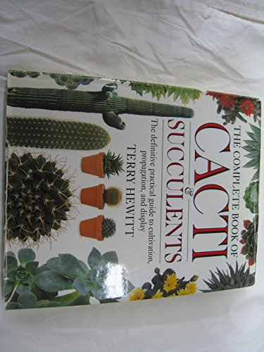9780888503077: The Complete Book of Cacti and Succulents : The Definitive Practical Guide to Cultivation, Propagation and Display