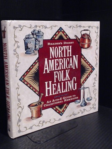 9780888506139: Reader's Digest North American Folk Healing : An A-Z Guide to Traditional Remedies
