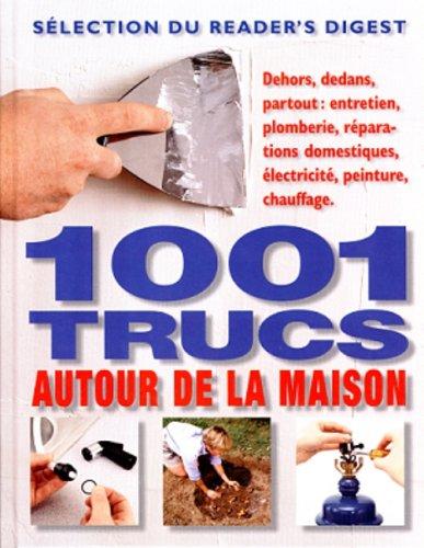 1001 trucs autour de la maison: Dehors,: N/A