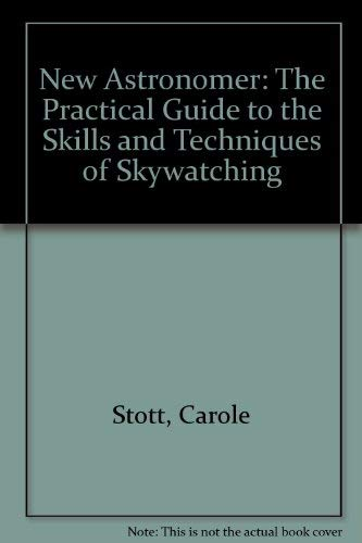 9780888506696: New Astronomer: The Practical Guide to the Skills and Techniques of Skywatching