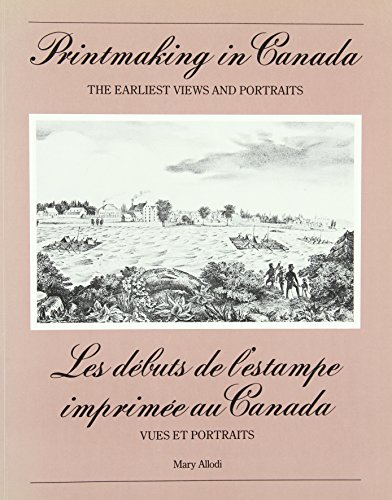 Printmaking in Canada, the earliest views and portraits. Les débuts de l'estampe imprimée au Cana...