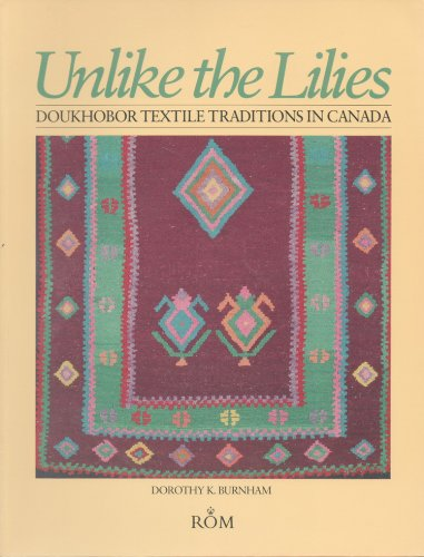 Unlike the Lilies. Doukhobor textile traditions in Canada.