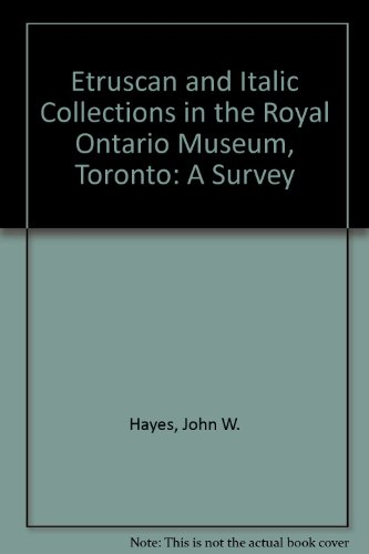 ETRUSCAN AND ITALIC COLLECTIONS IN THE ROYAL ONTARIO MUSEUM, TORONTO: A SURVEY: Hayes, John Walker