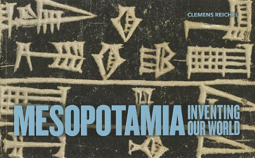 Mesopotamia: Inventing Our World: Clemens Reichel